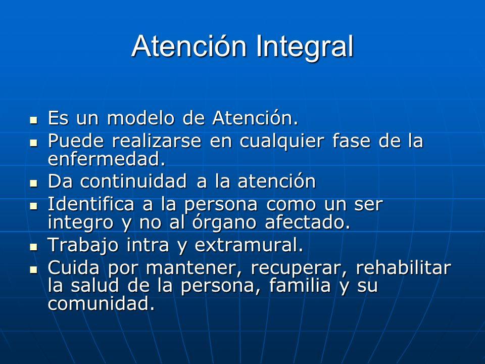 Atención Integral Es un modelo de Atención. Es un modelo de Atención. Puede realizarse en cualquier fase de la enfermedad. Puede realizarse en cualqui