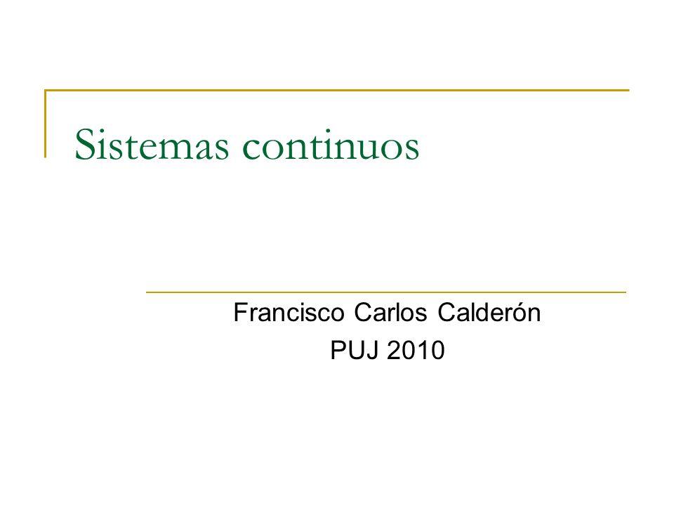 Sistemas continuos Francisco Carlos Calderón PUJ 2010