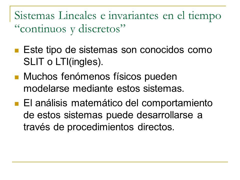 Sistemas Lineales e invariantes en el tiempo continuos y discretos Este tipo de sistemas son conocidos como SLIT o LTI(ingles). Muchos fenómenos físic