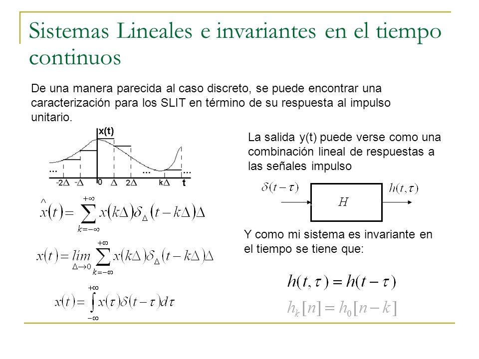 Sistemas Lineales e invariantes en el tiempo continuos De una manera parecida al caso discreto, se puede encontrar una caracterización para los SLIT e