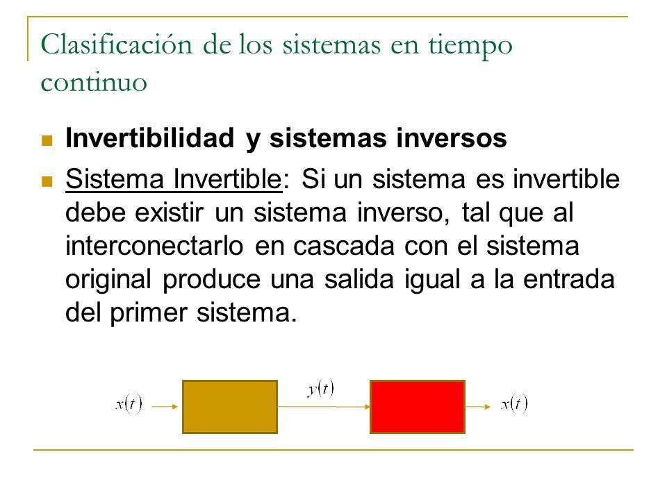 Clasificación de los sistemas en tiempo continuo Causalidad Sistema Causal: Si su salida en cualquier instante de tiempo depende sólo de los valores de la entrada en el momento presente y en el pasado.