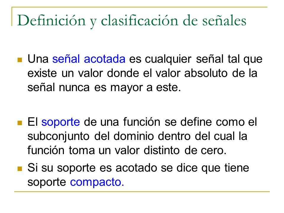 Definición y clasificación de señales Una señal acotada es cualquier señal tal que existe un valor donde el valor absoluto de la señal nunca es mayor
