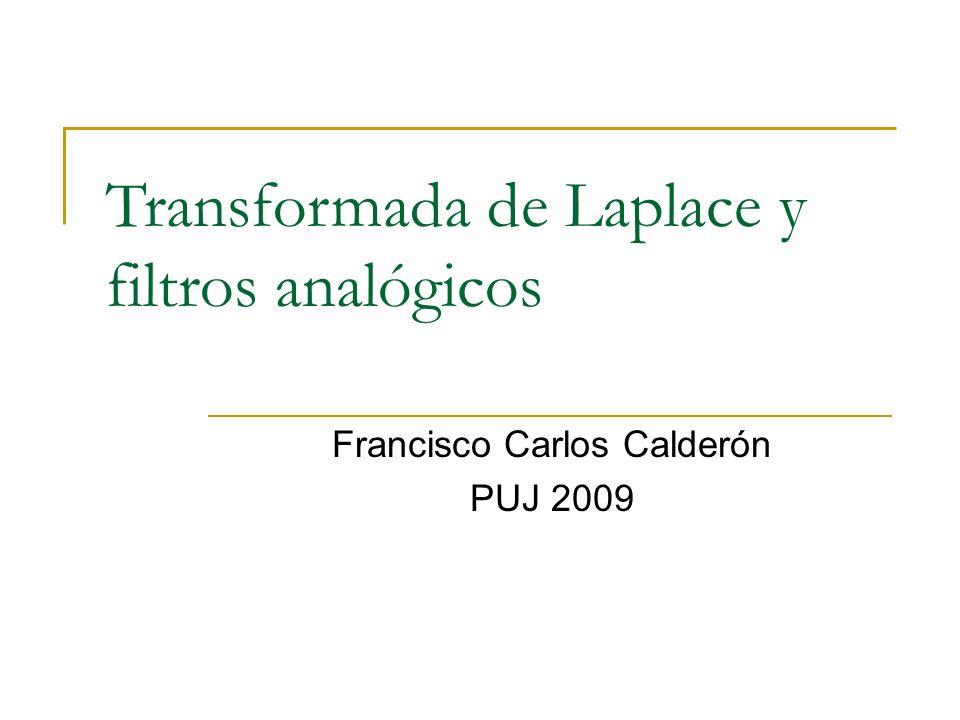 Transformada de Laplace y filtros analógicos Francisco Carlos Calderón PUJ 2009