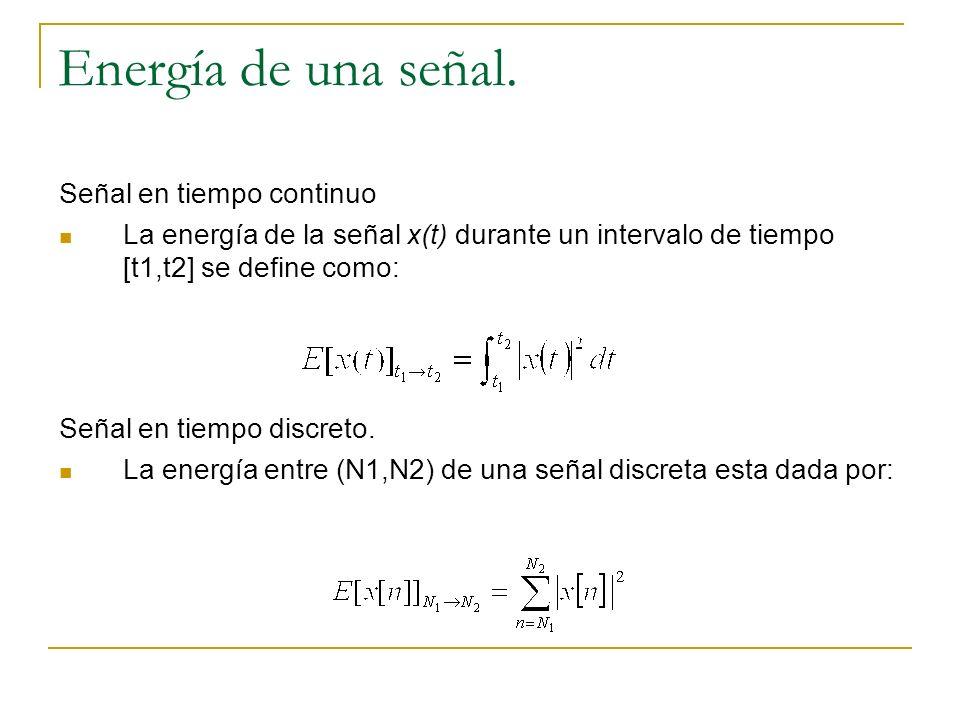 Energía de una señal. Señal en tiempo continuo La energía de la señal x(t) durante un intervalo de tiempo [t1,t2] se define como: Señal en tiempo disc