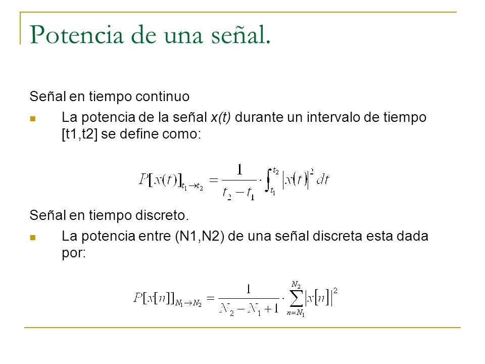 Potencia de una señal. Señal en tiempo continuo La potencia de la señal x(t) durante un intervalo de tiempo [t1,t2] se define como: Señal en tiempo di