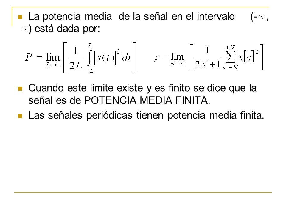 La potencia media de la señal en el intervalo (-, ) está dada por: Cuando este limite existe y es finito se dice que la señal es de POTENCIA MEDIA FIN
