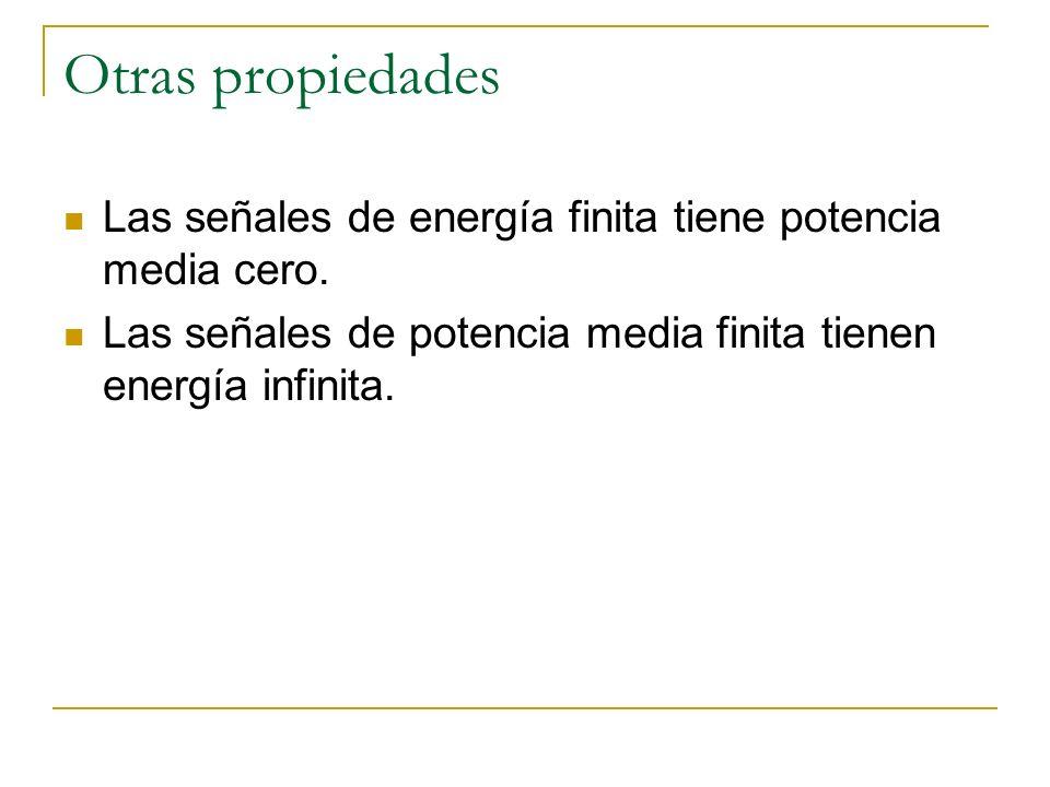 Otras propiedades Las señales de energía finita tiene potencia media cero. Las señales de potencia media finita tienen energía infinita.