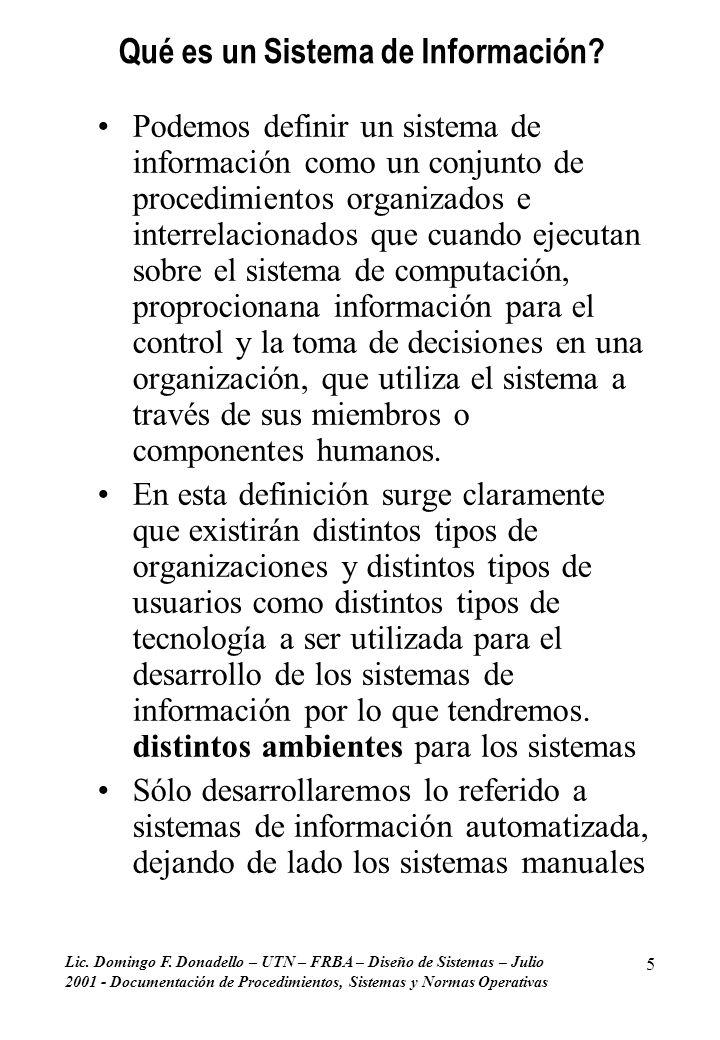 Lic. Domingo F. Donadello – UTN – FRBA – Diseño de Sistemas – Julio 2001 - Documentación de Procedimientos, Sistemas y Normas Operativas 5 Qué es un S