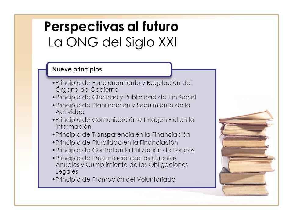 Principio de Funcionamiento y Regulación del Órgano de Gobierno Principio de Claridad y Publicidad del Fin Social Principio de Planificación y Seguimiento de la Actividad Principio de Comunicación e Imagen Fiel en la Información Principio de Transparencia en la Financiación Principio de Pluralidad en la Financiación Principio de Control en la Utilización de Fondos Principio de Presentación de las Cuentas Anuales y Cumplimiento de las Obligaciones Legales Principio de Promoción del Voluntariado Nueve principios