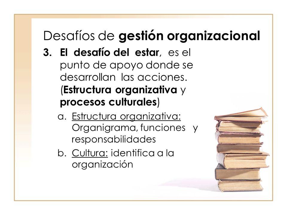 Desafíos de gestión organizacional 3.El desafío del estar, es el punto de apoyo donde se desarrollan las acciones.