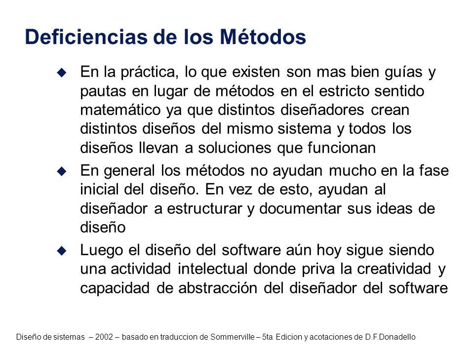 Diseño de sistemas – 2002 – basado en traduccion de Sommerville – 5ta Edicion y acotaciones de D.F.Donadello Deficiencias de los Métodos u En la práct