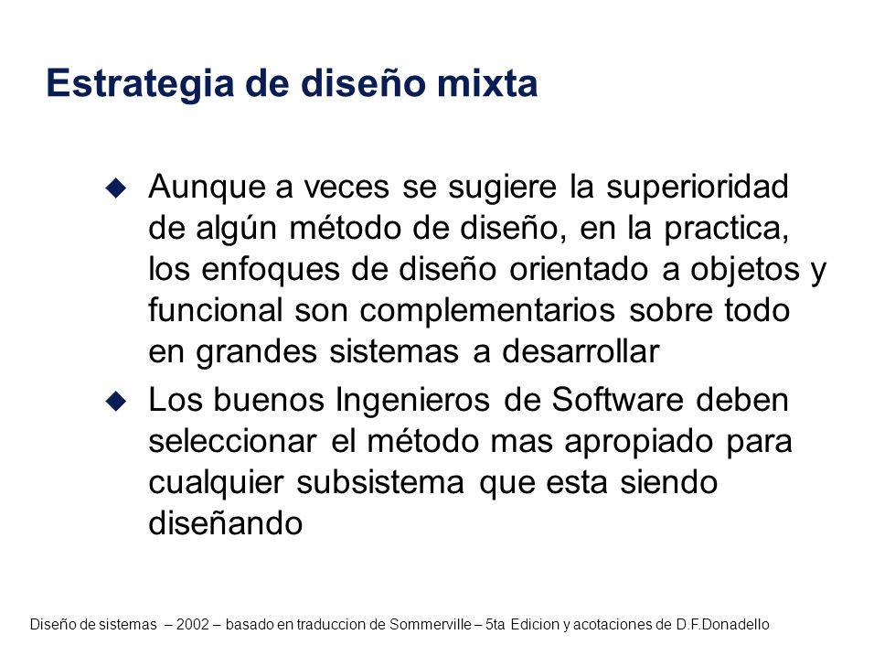 Diseño de sistemas – 2002 – basado en traduccion de Sommerville – 5ta Edicion y acotaciones de D.F.Donadello Estrategia de diseño mixta u Aunque a vec