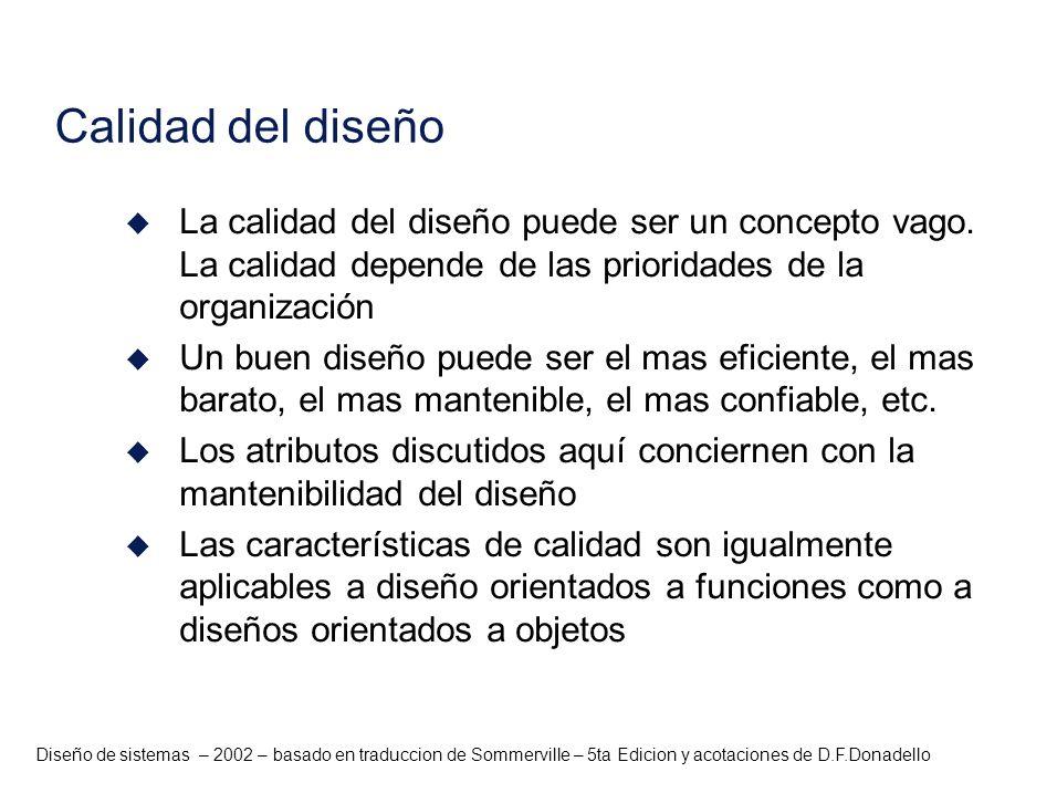 Diseño de sistemas – 2002 – basado en traduccion de Sommerville – 5ta Edicion y acotaciones de D.F.Donadello Calidad del diseño u La calidad del diseñ