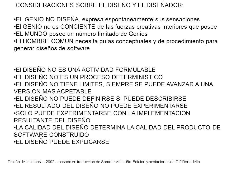 Diseño de sistemas – 2002 – basado en traduccion de Sommerville – 5ta Edicion y acotaciones de D.F.Donadello CONSIDERACIONES SOBRE EL DISEÑO Y EL DISE