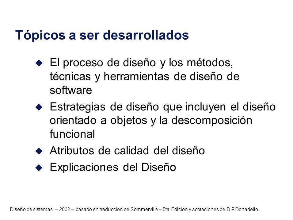 Diseño de sistemas – 2002 – basado en traduccion de Sommerville – 5ta Edicion y acotaciones de D.F.Donadello u Relacionado con varias características de los componentes Cohesión.
