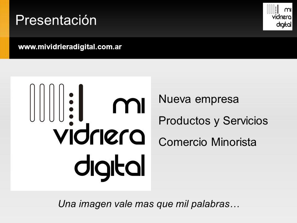 Nueva empresa Productos y Servicios Comercio Minorista Presentación www.mividrieradigital.com.ar Una imagen vale mas que mil palabras…