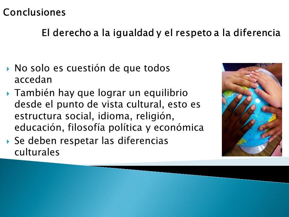 Conclusiones No solo es cuestión de que todos accedan También hay que lograr un equilibrio desde el punto de vista cultural, esto es estructura social