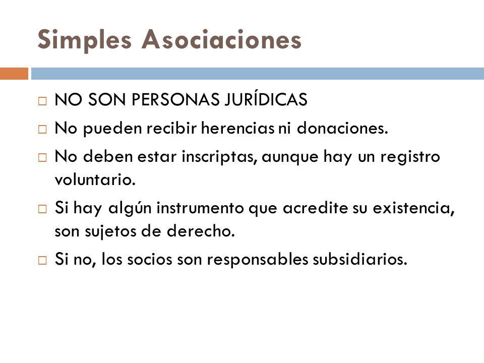 Simples Asociaciones NO SON PERSONAS JURÍDICAS No pueden recibir herencias ni donaciones. No deben estar inscriptas, aunque hay un registro voluntario