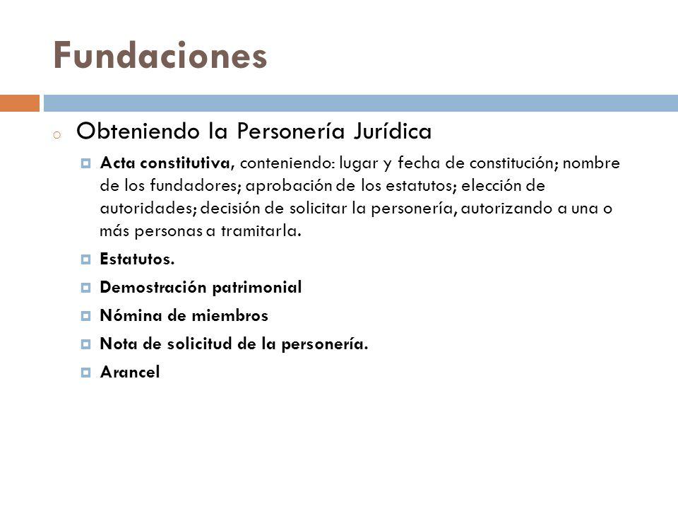 o Obteniendo la Personería Jurídica Acta constitutiva, conteniendo: lugar y fecha de constitución; nombre de los fundadores; aprobación de los estatut