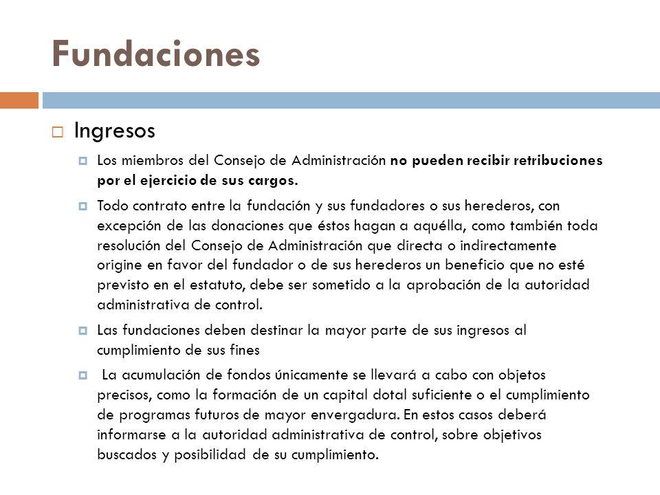 Ingresos Los miembros del Consejo de Administración no pueden recibir retribuciones por el ejercicio de sus cargos. Todo contrato entre la fundación y