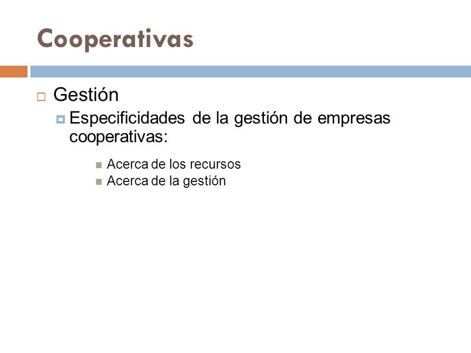 Cooperativas Gestión Especificidades de la gestión de empresas cooperativas: Acerca de los recursos Acerca de la gestión