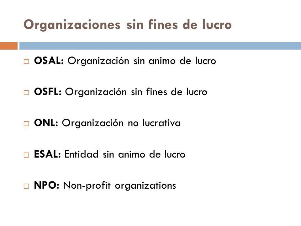 Organizaciones sin fines de lucro OSAL: Organización sin animo de lucro OSFL: Organización sin fines de lucro ONL: Organización no lucrativa ESAL: Ent
