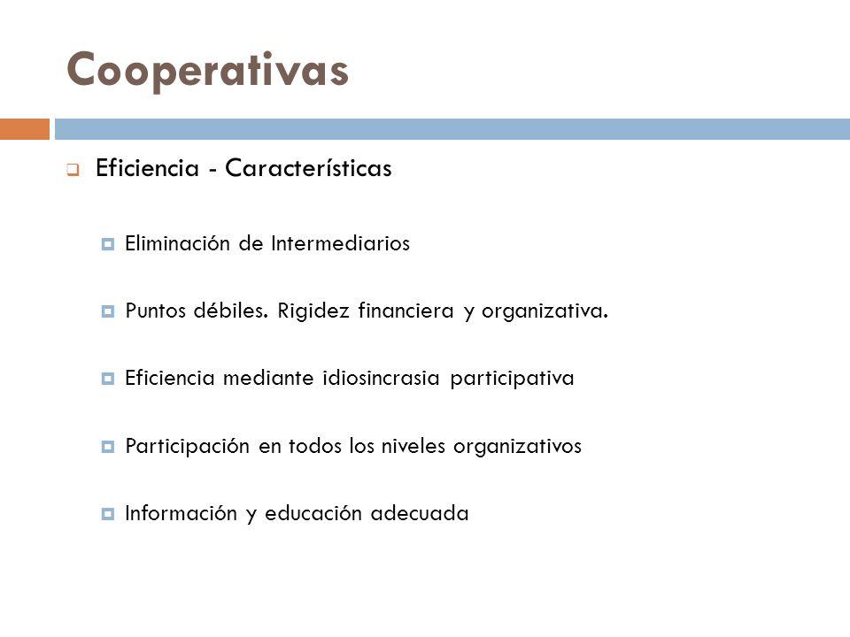 Cooperativas Eficiencia - Características Eliminación de Intermediarios Puntos débiles. Rigidez financiera y organizativa. Eficiencia mediante idiosin