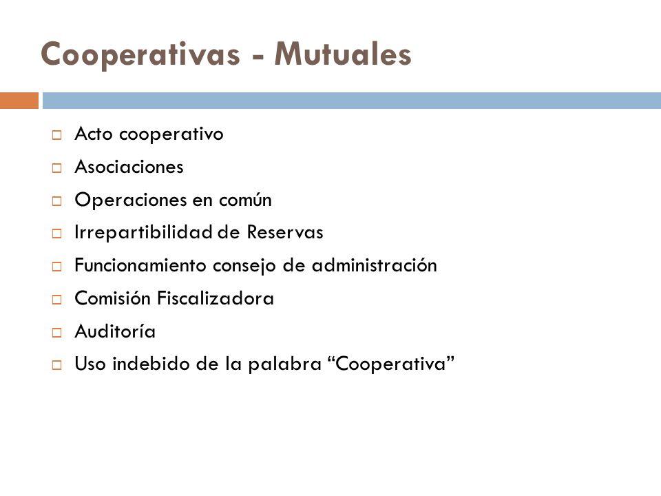 Cooperativas - Mutuales Acto cooperativo Asociaciones Operaciones en común Irrepartibilidad de Reservas Funcionamiento consejo de administración Comis