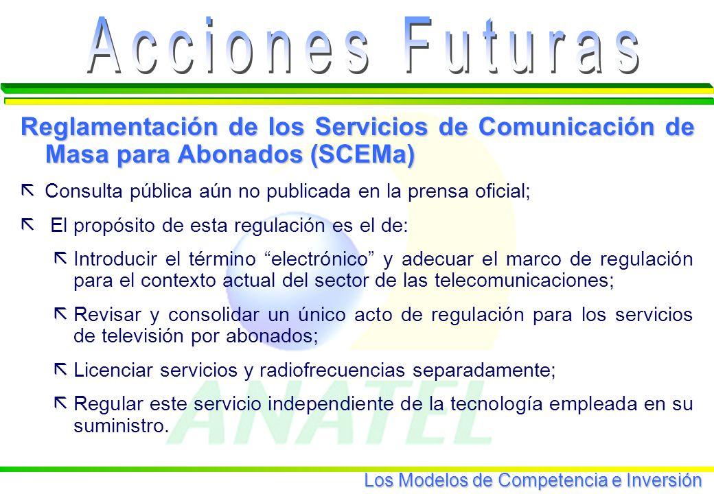 Los Modelos de Competencia e Inversión Reglamentación de los Servicios de Comunicación de Masa para Abonados (SCEMa) ãConsulta pública aún no publicada en la prensa oficial; ã El propósito de esta regulación es el de: ãIntroducir el término electrónico y adecuar el marco de regulación para el contexto actual del sector de las telecomunicaciones; ãRevisar y consolidar un único acto de regulación para los servicios de televisión por abonados; ãLicenciar servicios y radiofrecuencias separadamente; ãRegular este servicio independiente de la tecnología empleada en su suministro.