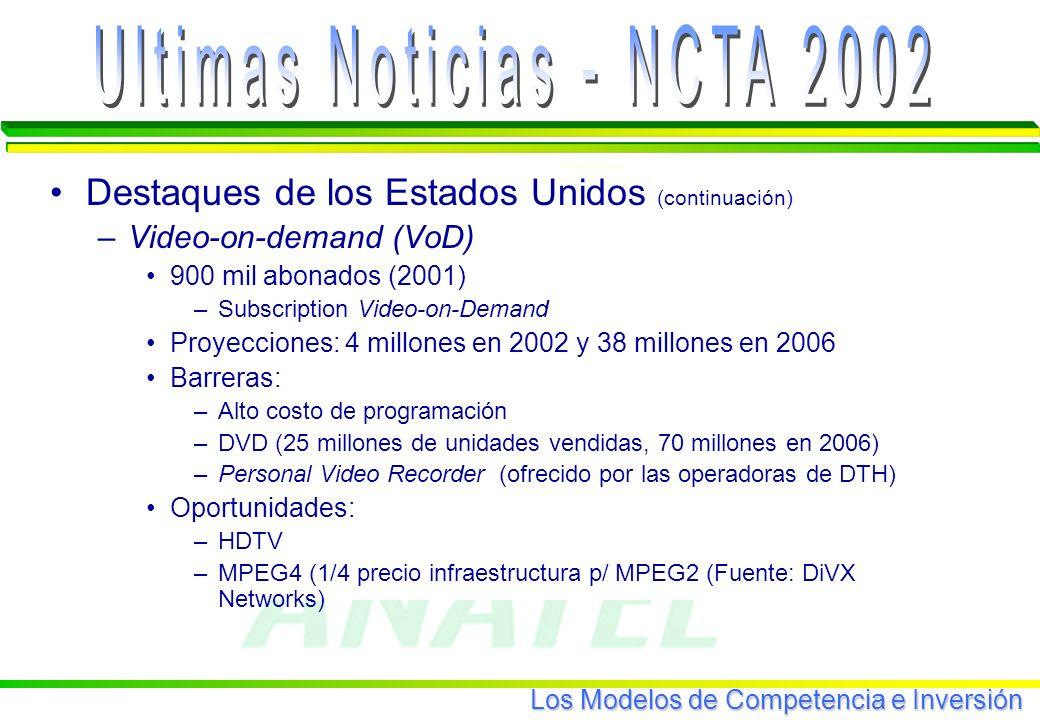Los Modelos de Competencia e Inversión Destaques de los Estados Unidos (continuación) –Video-on-demand (VoD) 900 mil abonados (2001) –Subscription Video-on-Demand Proyecciones: 4 millones en 2002 y 38 millones en 2006 Barreras: –Alto costo de programación –DVD (25 millones de unidades vendidas, 70 millones en 2006) –Personal Video Recorder (ofrecido por las operadoras de DTH) Oportunidades: –HDTV –MPEG4 (1/4 precio infraestructura p/ MPEG2 (Fuente: DiVX Networks)