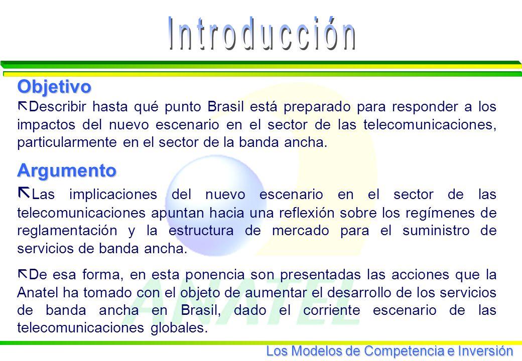 Los Modelos de Competencia e Inversión Objetivo ã Describir hasta qué punto Brasil está preparado para responder a los impactos del nuevo escenario en el sector de las telecomunicaciones, particularmente en el sector de la banda ancha.
