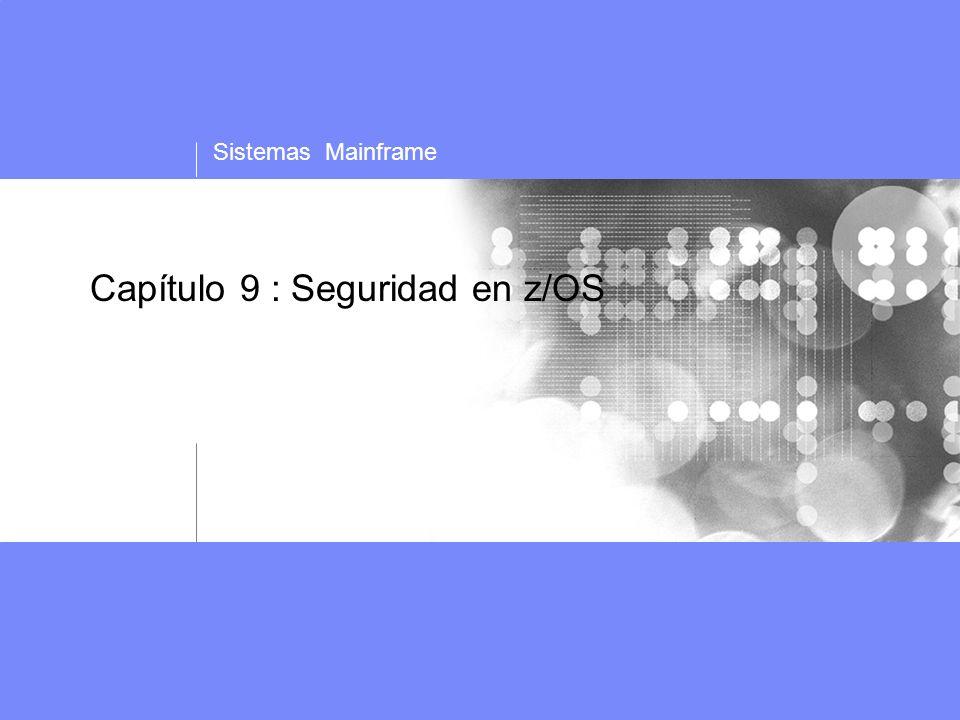 Sistemas Mainframe Capítulo 9 : Seguridad en z/OS