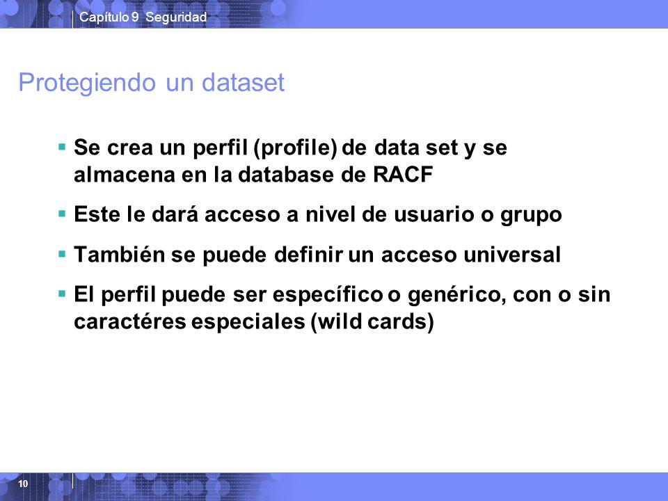 Capítulo 9 Seguridad 10 Protegiendo un dataset Se crea un perfil (profile) de data set y se almacena en la database de RACF Este le dará acceso a nive