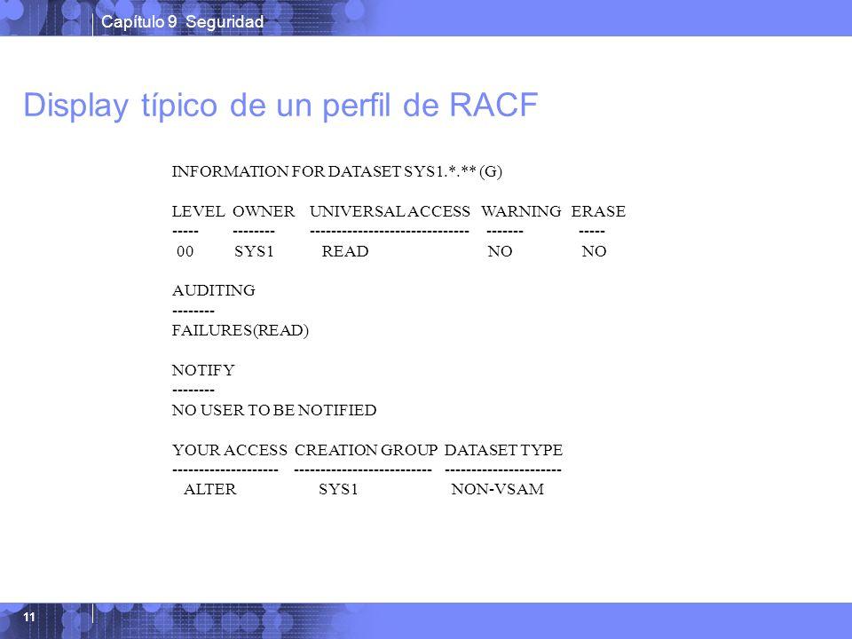 Capítulo 9 Seguridad 11 Display típico de un perfil de RACF INFORMATION FOR DATASET SYS1.*.** (G) LEVEL OWNER UNIVERSAL ACCESS WARNING ERASE ----- ---