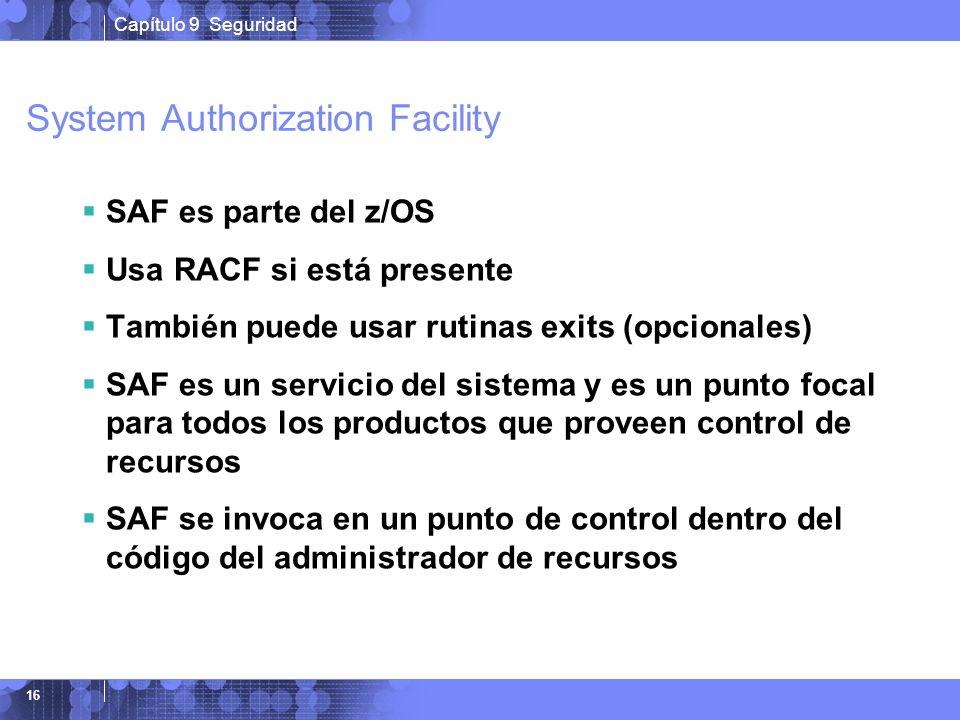 Capítulo 9 Seguridad 16 System Authorization Facility SAF es parte del z/OS Usa RACF si está presente También puede usar rutinas exits (opcionales) SA