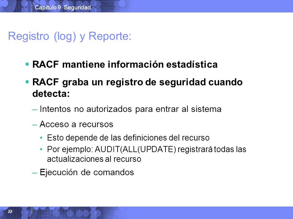 Capítulo 9 Seguridad 22 Registro (log) y Reporte: RACF mantiene información estadística RACF graba un registro de seguridad cuando detecta: –Intentos