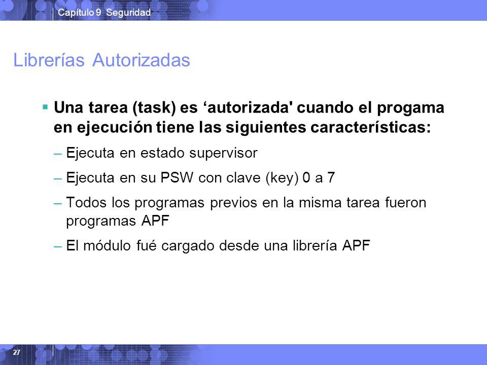 Capítulo 9 Seguridad 27 Librerías Autorizadas Una tarea (task) es autorizada' cuando el progama en ejecución tiene las siguientes características: –Ej