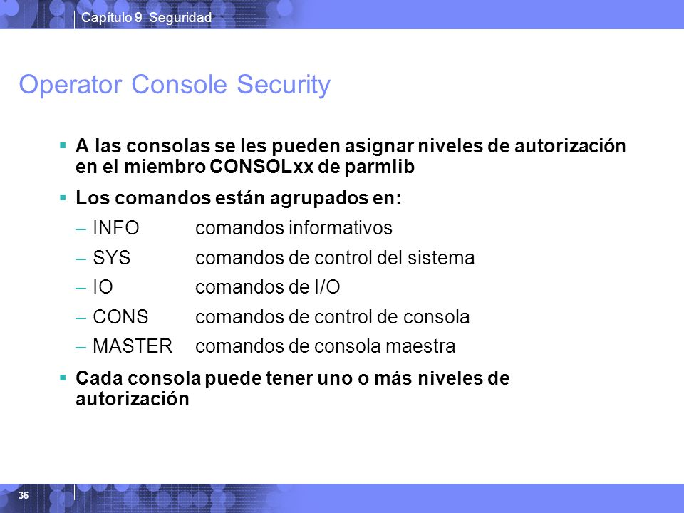 Capítulo 9 Seguridad 36 Operator Console Security A las consolas se les pueden asignar niveles de autorización en el miembro CONSOLxx de parmlib Los c