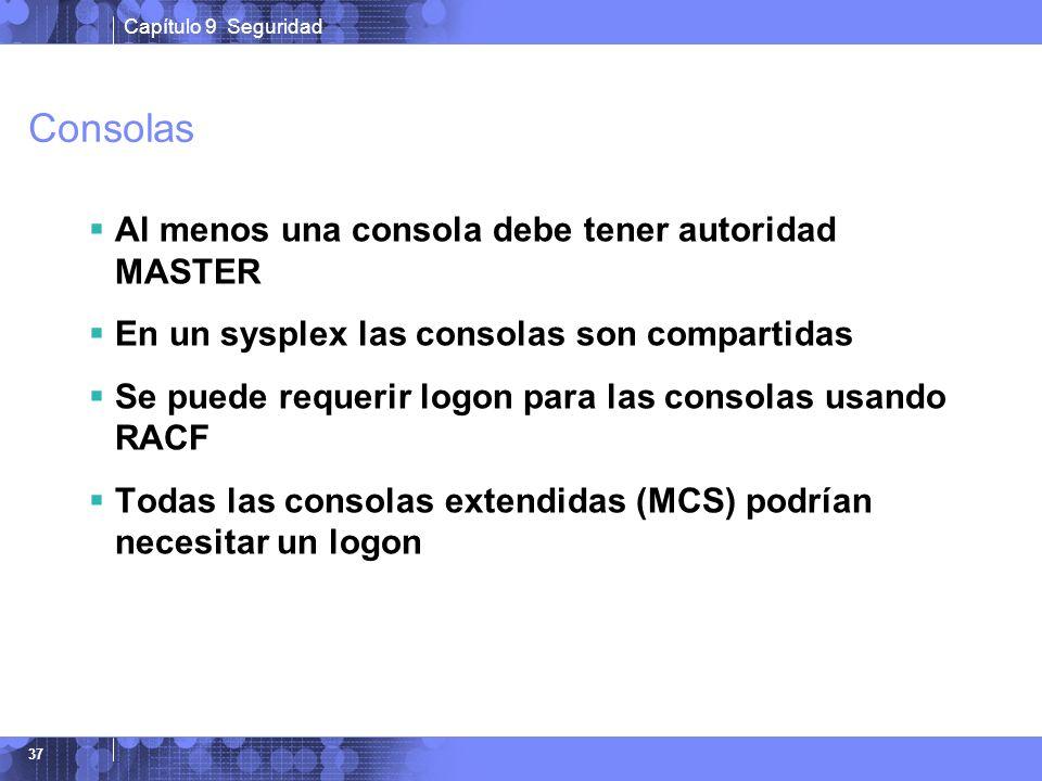 Capítulo 9 Seguridad 37 Consolas Al menos una consola debe tener autoridad MASTER En un sysplex las consolas son compartidas Se puede requerir logon p