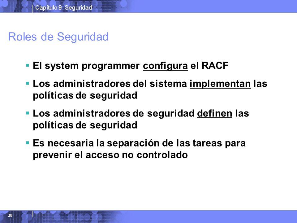 Capítulo 9 Seguridad 38 Roles de Seguridad El system programmer configura el RACF Los administradores del sistema implementan las políticas de segurid