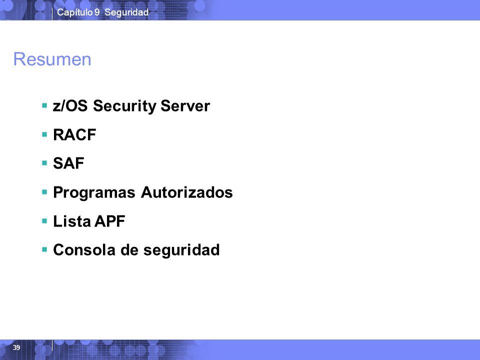 Capítulo 9 Seguridad 39 Resumen z/OS Security Server RACF SAF Programas Autorizados Lista APF Consola de seguridad