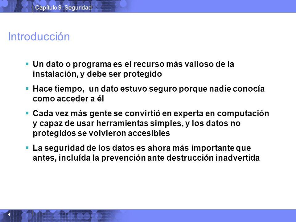 Capítulo 9 Seguridad 4 Introducción Un dato o programa es el recurso más valioso de la instalación, y debe ser protegido Hace tiempo, un dato estuvo s