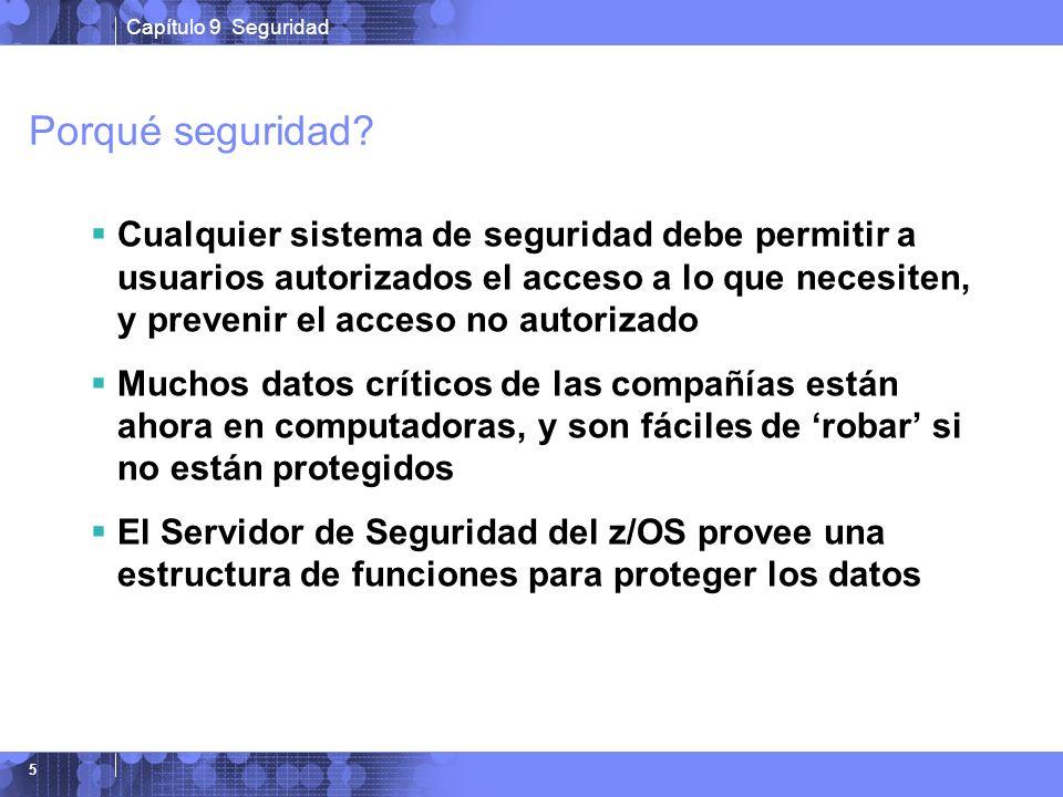 Capítulo 9 Seguridad 5 Porqué seguridad? Cualquier sistema de seguridad debe permitir a usuarios autorizados el acceso a lo que necesiten, y prevenir
