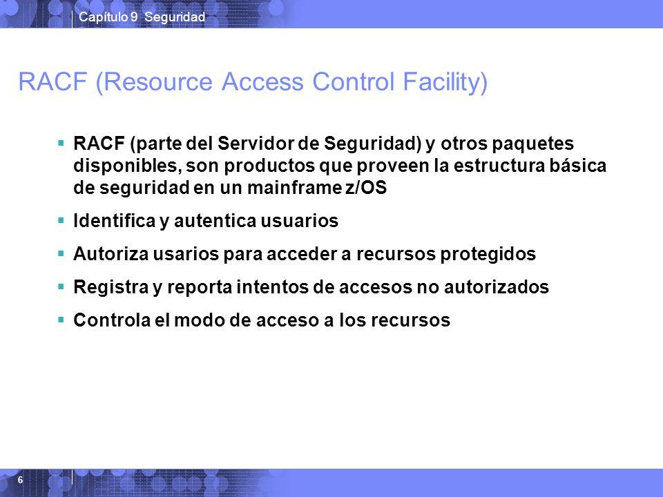 Capítulo 9 Seguridad 6 RACF (Resource Access Control Facility) RACF (parte del Servidor de Seguridad) y otros paquetes disponibles, son productos que