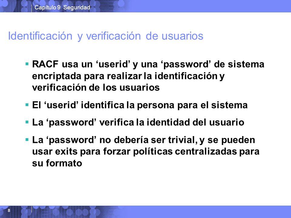Capítulo 9 Seguridad 8 Identificación y verificación de usuarios RACF usa un userid y una password de sistema encriptada para realizar la identificaci