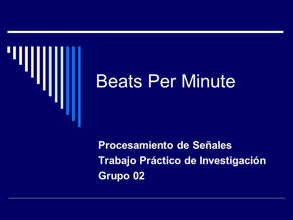Beats Per Minute Procesamiento de Señales Trabajo Práctico de Investigación Grupo 02