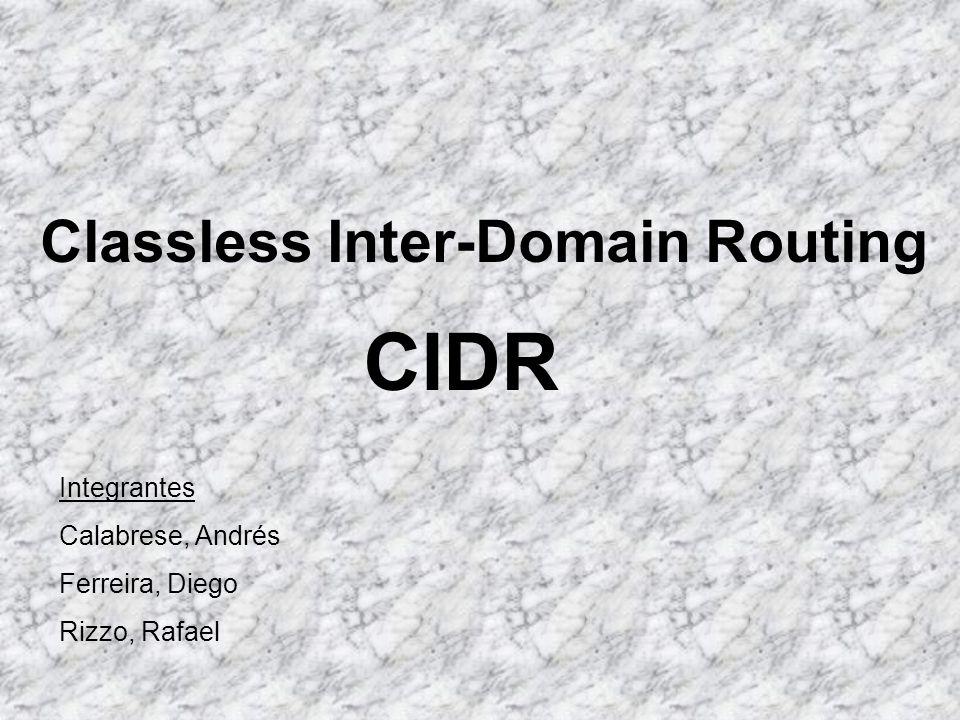 Integrantes Calabrese, Andrés Ferreira, Diego Rizzo, Rafael Classless Inter-Domain Routing CIDR