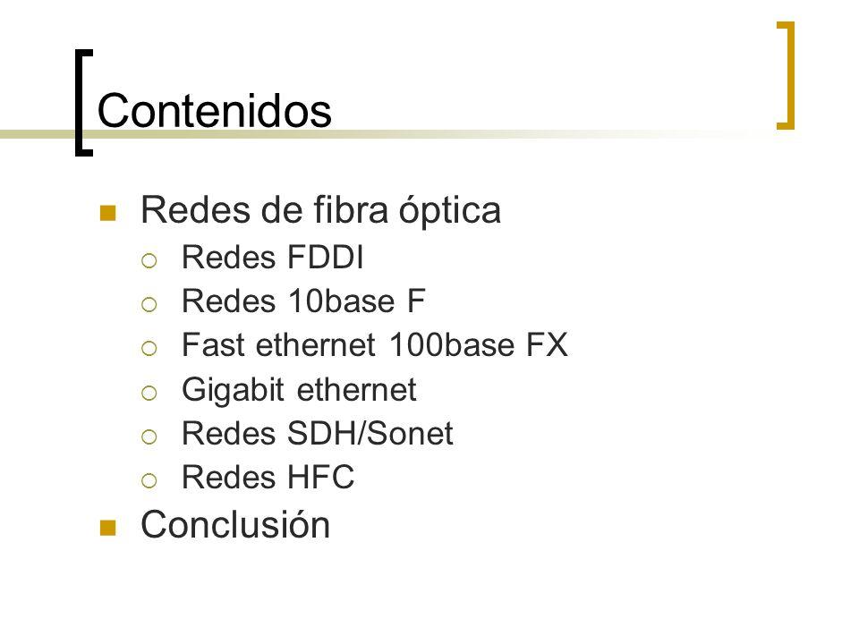 Contenidos Redes de fibra óptica Redes FDDI Redes 10base F Fast ethernet 100base FX Gigabit ethernet Redes SDH/Sonet Redes HFC Conclusión