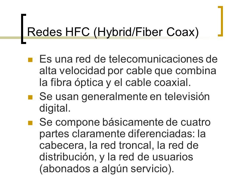 Redes HFC (Hybrid/Fiber Coax) Es una red de telecomunicaciones de alta velocidad por cable que combina la fibra óptica y el cable coaxial.