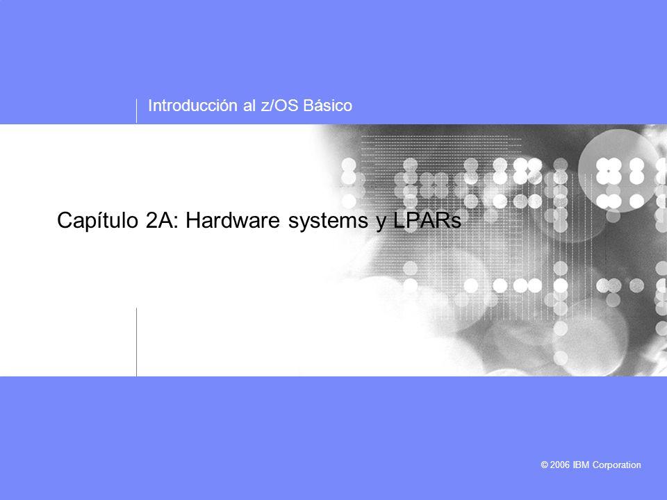 Capítulo 2A zSeries Hardware © 2006 IBM Corporation 42 Configuración Moderadamente Grande Dos máquinas – una nueva z990 y una vieja 9672 Parallel Sysplex con coupling facility Múltiples ESS y viejos DASD conectdos via un switch Controladores de comunicaciones 3745 para una red SNA Unidades de cinta 3490E conservadas para compatibilidad Conexiones OSA Express a varias LANs Consolas